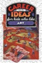 Career Ideas for Kids Who Like Art (Career Ideas for Kids)