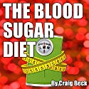 The Blood Sugar Diet: The Truth About Why We Get Fat Audiobook by Craig Beck Narrated by Craig Beck