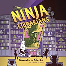 The Ninja Librarians: Sword in the Stacks Audiobook by Jen Swann Downey Narrated by Laural Merlington