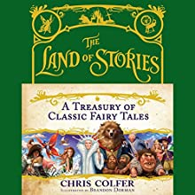 The Land of Stories: A Treasury of Classic Fairy Tales Audiobook by Chris Colfer, Brandon Dorman - illustrator Narrated by Chris Colfer