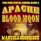 Apache Blood Moon: The Pink Pistol, Book 3 Hörbuch von Manuela Schneider Gesprochen von: Kathleen Miranti
