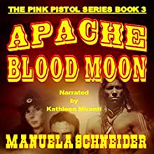 Apache Blood Moon: The Pink Pistol, Book 3 Audiobook by Manuela Schneider Narrated by Kathleen Miranti