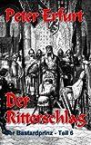 Der Ritterschlag (Der Bastardprinz - Teil 6)