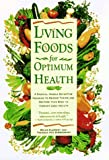 img - for Living Foods for Optimum Health: A Highly Effective Program to Remove Toxins and Restore Your Body to Vibrant Health book / textbook / text book