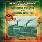 img - for Immigrants, Migration, and the Industrial Revolution (Primary Sources of Immigration and Migration in America) book / textbook / text book