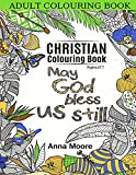 Adult Colouring Book: Christian Colouring Book: Inspirational Bible Blessings Quotes for Christians and People of Faith - Stress Relieving Patterns and Designs