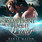Symphony of Light and Winter: Symphony of Light, Book #1 | Renea Mason