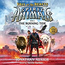 The Burning Tide: Spirit Animals: Fall of the Beasts, Book 4 Audiobook by Jonathan Auxier Narrated by Nicola Barber