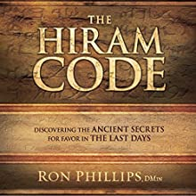 The Hiram Code: Discovering the Ancient Secrets for Favor in the Last Days (       UNABRIDGED) by Ron Phillips Narrated by Jon Gauger