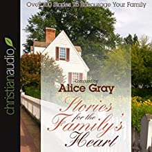 Stories for the Family's Heart: Over 100 Stories to Encourage Your Family (       ABRIDGED) by Alice Gray Narrated by Alice Gray