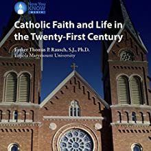 Catholic Faith and Life in the 21st Century Lecture by Fr. Thomas P. Rausch SJ PhD Narrated by Fr. Thomas P. Rausch SJ PhD