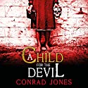 A Child for the Devil: Hunting Angels Diaries, Book 1 Audiobook by Conrad Jones Narrated by Jacob Bruce