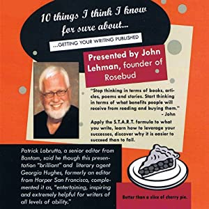 10 Things I Think I Know for Sure about...Getting Your Writing Published | [John Lehman]