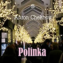 Polinka Audiobook by Anton Chekhov Narrated by Max Bollinger