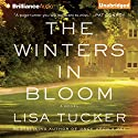 The Winters in Bloom: A Novel Audiobook by Lisa Tucker Narrated by Joyce Bean
