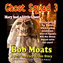 Ghost Squad 3, Mary Had a Little Ghost: The Rest in Peace Crime Stories Audiobook by Bob Moats Narrated by Tom Force