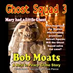 Ghost Squad 3, Mary Had a Little Ghost: The Rest in Peace Crime Stories | Bob Moats