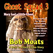 Ghost Squad 3, Mary Had a Little Ghost: The Rest in Peace Crime Stories   Bob Moats