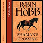 Shaman's Crossing: The Soldier Son Trilogy, Book 1 (       UNABRIDGED) by Robin Hobb Narrated by Jonathan Barlow