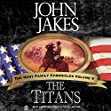 The Titans: The Kent Family Chronicles, Book 5 (       UNABRIDGED) by John Jakes Narrated by Marc Vietor