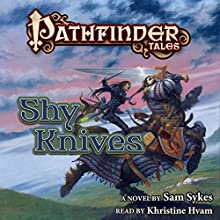 Pathfinder Tales: Shy Knives Audiobook by Sam Sykes Narrated by Kristin Hvam