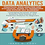 Data Analytics: Practical Data Analysis and Statistical Guide to Transform and Evolve Any Business | Isaac D. Cody