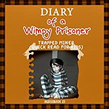 The Diary of a Wimpy Prisoner: Trapped Miner: Diary of Wimpy Collection, Book 15 (       UNABRIDGED) by Justin B. Harrison Narrated by Ryan DeRemer