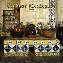 Cocinas Mexicanas/mexican Kitchens 2006 Calendar: 9780763191764