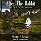 After the Rabbit: Waldo Rabbit Series, Book 2 Hörbuch von Nelson Chereta Gesprochen von: Gary Furlong
