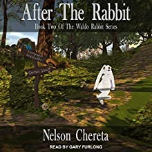 After the Rabbit: Waldo Rabbit Series, Book 2 Audiobook by Nelson Chereta Narrated by Gary Furlong