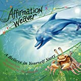 Affirmation Weaver: A Self-Esteem, Confidence, and Optimism Building Story Working with Affirmations and Positive Statements