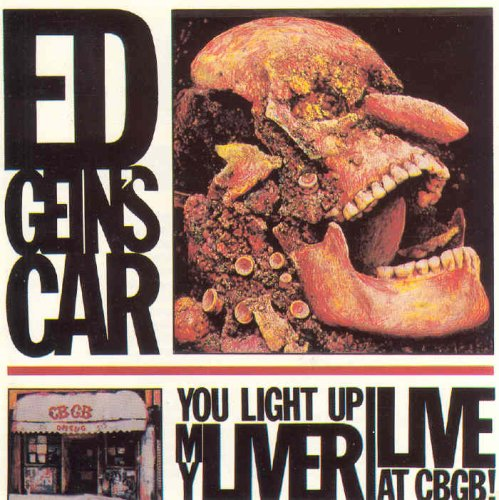 You Light up My Liver: Live at CBGB by Ed Gein's Car