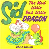 Sid the Mad Little Bad Little Dragon