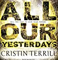 All Our Yesterdays Audiobook by Cristin Terrill Narrated by Jessica Almasy