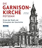 Image de Die Garnisonkirche Potsdam. Krone der Stadt und Schauplatz der Geschichte