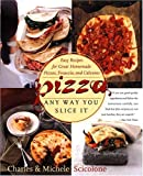 Pizza: Any Way You Slice It (Easy Recipes for Great Homemade Pizzas, Focaccia, and Calzones) (0767903730) by Michele Scicolone
