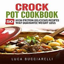 Crock Pot Cookbook: 50 High Protein Delicious Recipes That Guarantee Weight Loss   Livre audio Auteur(s) : Luca Bucciarelli Narrateur(s) : Michael Mola
