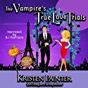 The Vampire's True Love Trials: A Nocturne Falls Short Hörbuch von Kristen Painter Gesprochen von: B.J. Harrison