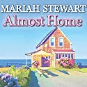 Almost Home: Chesapeake Diaries Series #3 Audiobook by Mariah Stewart Narrated by Xe Sands