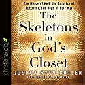 The Skeletons in God's Closet: The Mercy of Hell, the Surprise of Judgment, the Hope of Holy War (       UNABRIDGED) by Joshua Ryan Butler Narrated by Conrad Bear
