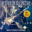 My Other Car is a Spaceship Audiobook by Mark Terence Chapman Narrated by Mark Westfield