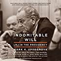 Indomitable Will: LBJ in the Presidency Audiobook by Mark Updegrove Narrated by Paul Michael, Dan Woren, Coleen Marlo, Bob Walter