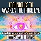 Techniques to Awaken the Third Eye Hörbuch von Dayanara Blue Star Gesprochen von: Oliver Lawrence