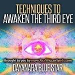 Techniques to Awaken the Third Eye | Dayanara Blue Star
