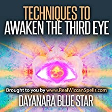 Techniques to Awaken the Third Eye | Livre audio Auteur(s) : Dayanara Blue Star Narrateur(s) : Oliver Lawrence