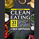 Clean Eating: 31-Day Clean Eating Meal Plan to Lose Weight & Get Healthy! Audiobook by Linda Westwood Narrated by Triera Holley