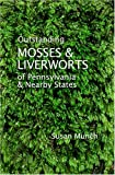 Outstanding Mosses & Liverworts of Pennsylvania & Nearby States
