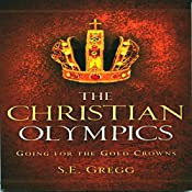 The Christian Olympics: Going for the Gold Crowns | [S.E. Gregg]