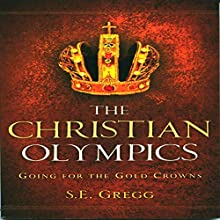 The Christian Olympics: Going for the Gold Crowns Audiobook by S.E. Gregg Narrated by Robert J. Shaw