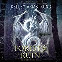 Forest of Ruin: Age of Legends Trilogy Audiobook by Kelley Armstrong Narrated by Therese Plummer